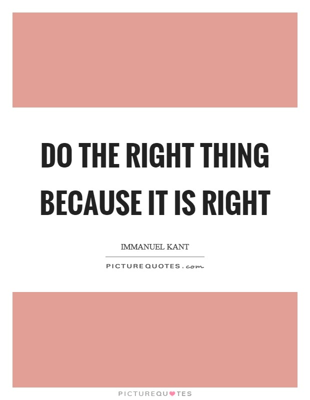 Do the right thing because it is right Picture Quote #1