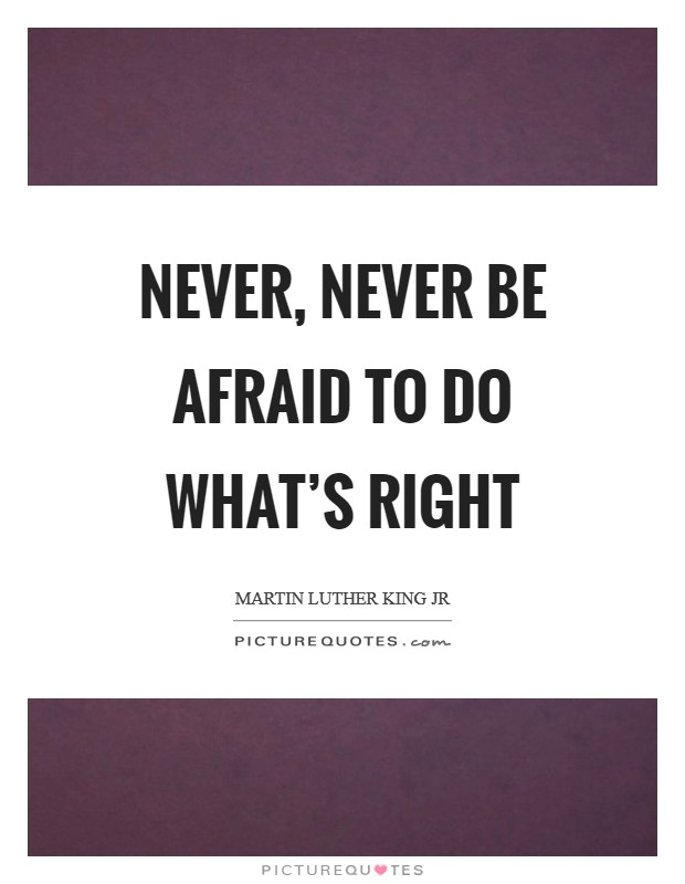 Never, never be afraid to do what's right Picture Quote #1