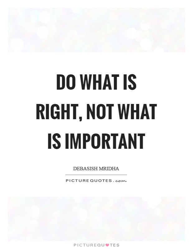 Do what is right, not what is important Picture Quote #1