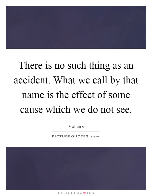 There is no such thing as an accident. What we call by that name is the effect of some cause which we do not see Picture Quote #1