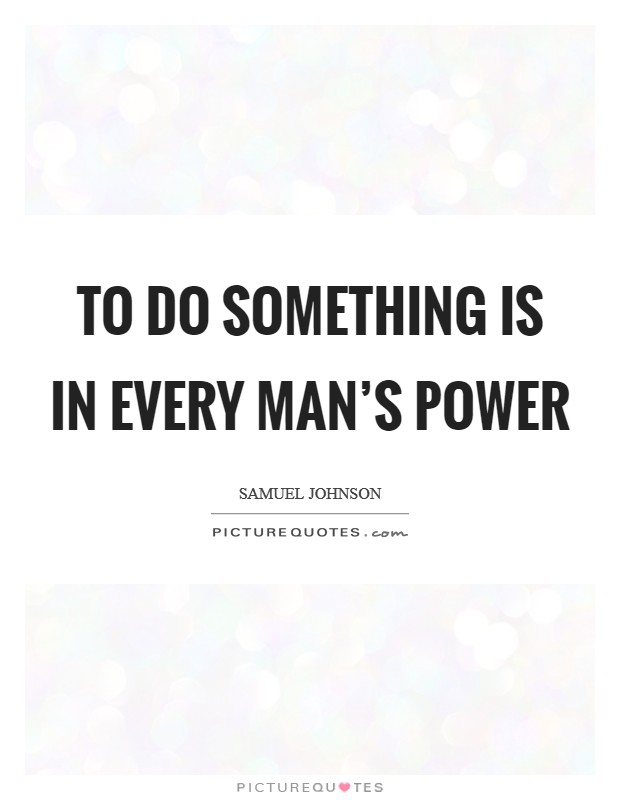 To do something is in every man's power Picture Quote #1