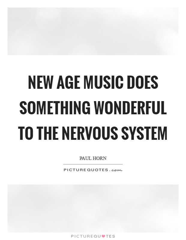 New Age music does something wonderful to the nervous system Picture Quote #1