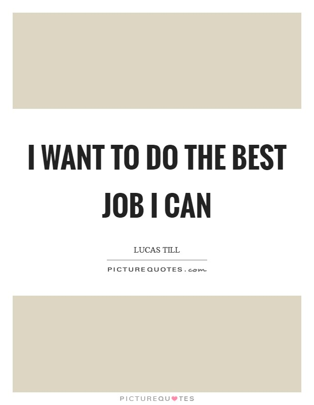 I want to do the best job I can Picture Quote #1