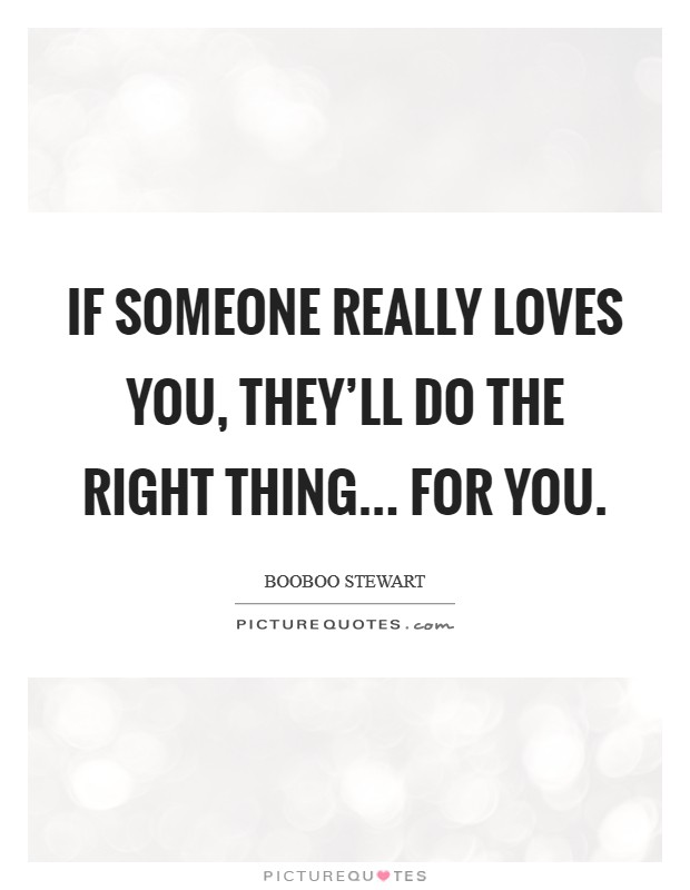 If someone really loves you, they'll do the right thing... for you. Picture Quote #1