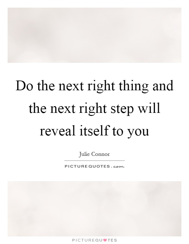 Do the next right thing and the next right step will reveal itself to you Picture Quote #1