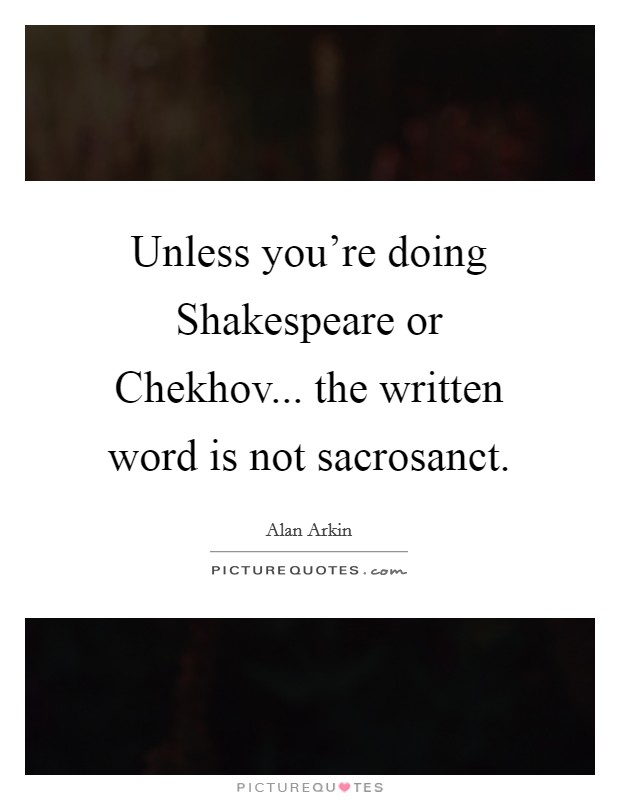 Unless you're doing Shakespeare or Chekhov... the written word is not sacrosanct Picture Quote #1