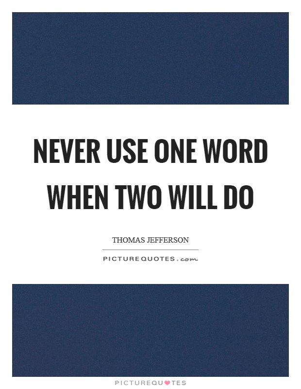 Never use one word when two will do Picture Quote #1