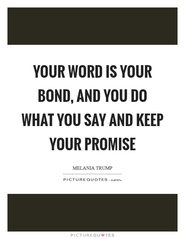 Your word is your bond, and you do what you say and keep your promise Picture Quote #1
