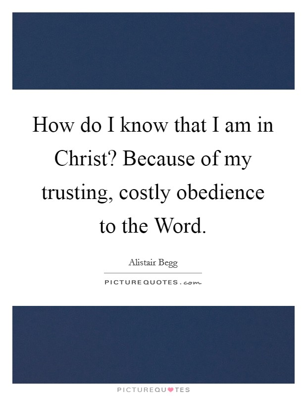 How do I know that I am in Christ? Because of my trusting, costly obedience to the Word Picture Quote #1
