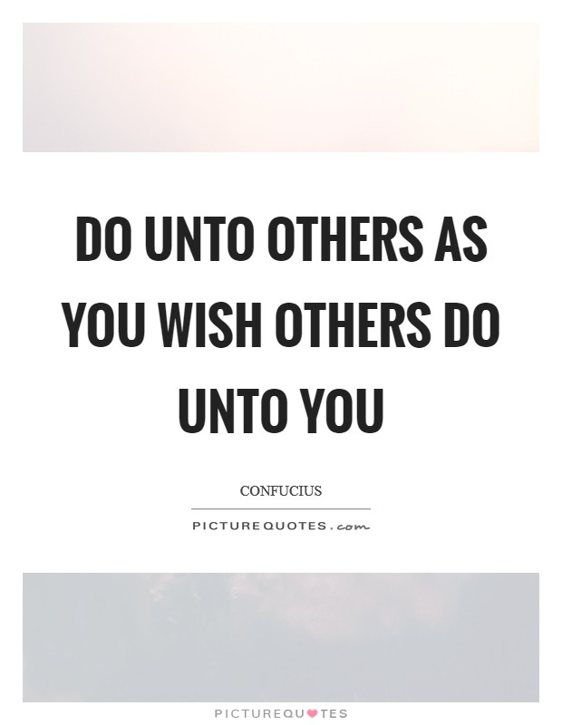 Do unto others as you wish others do unto you Picture Quote #1