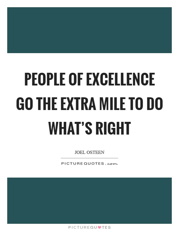 People of excellence go the extra mile to do what's right Picture Quote #1