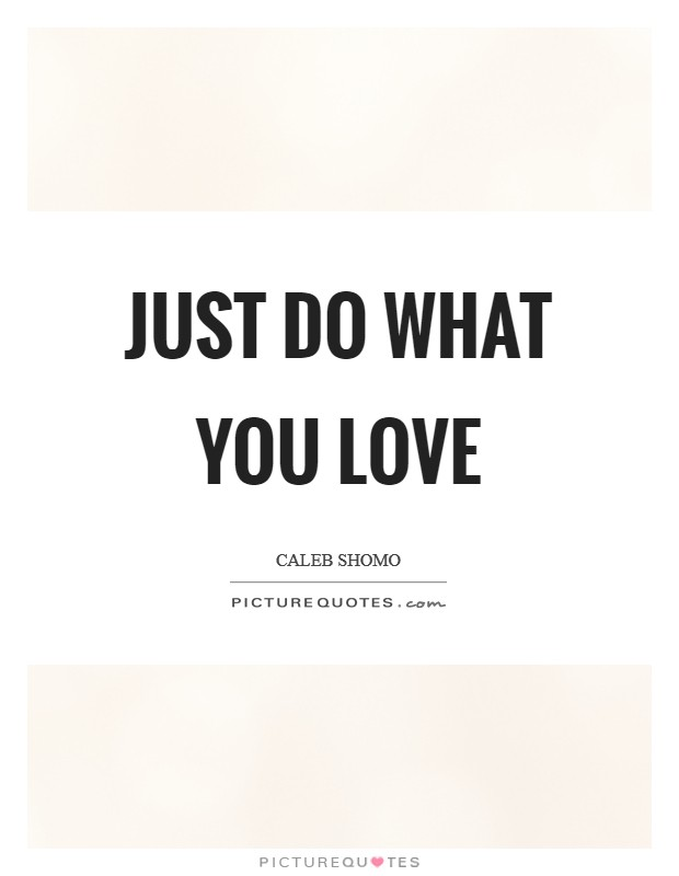 Just do what you love Picture Quote #1