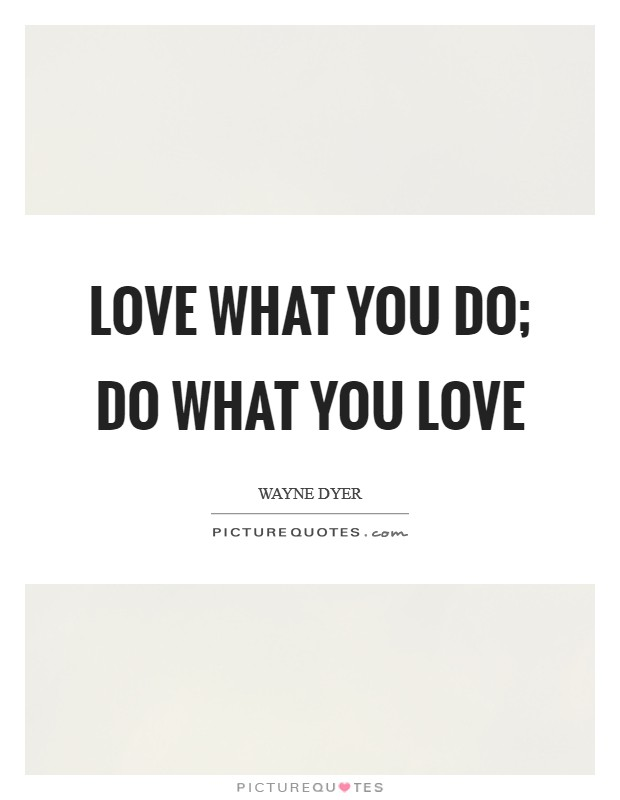 Love what you do; Do what you love Picture Quote #1