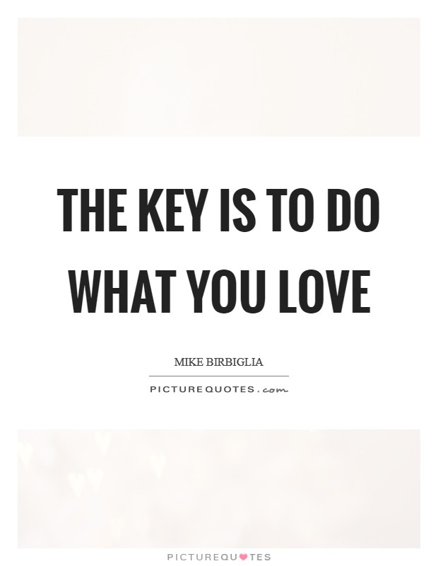 The key is to do what you love Picture Quote #1