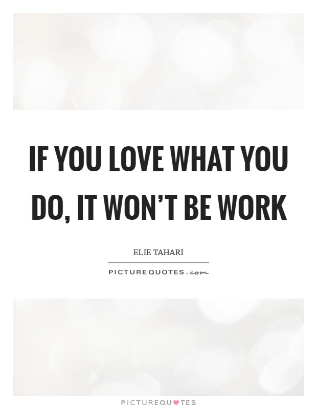 If you love what you do, it won't be work Picture Quote #1