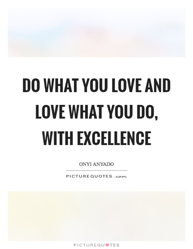 Do what you love and love what you do, with excellence Picture Quote #1