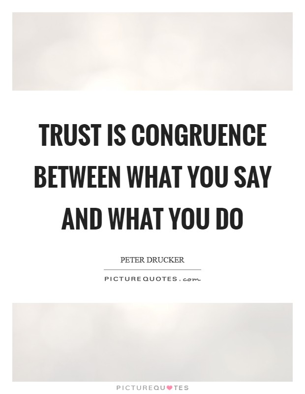 Trust is congruence between what you say and what you do Picture Quote #1