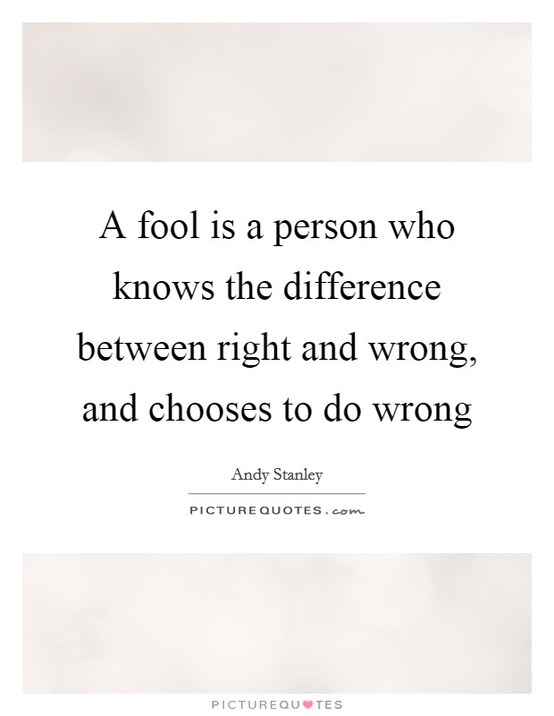 A fool is a person who knows the difference between right and wrong, and chooses to do wrong Picture Quote #1