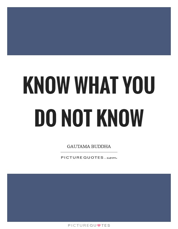 Know what you do not know Picture Quote #1
