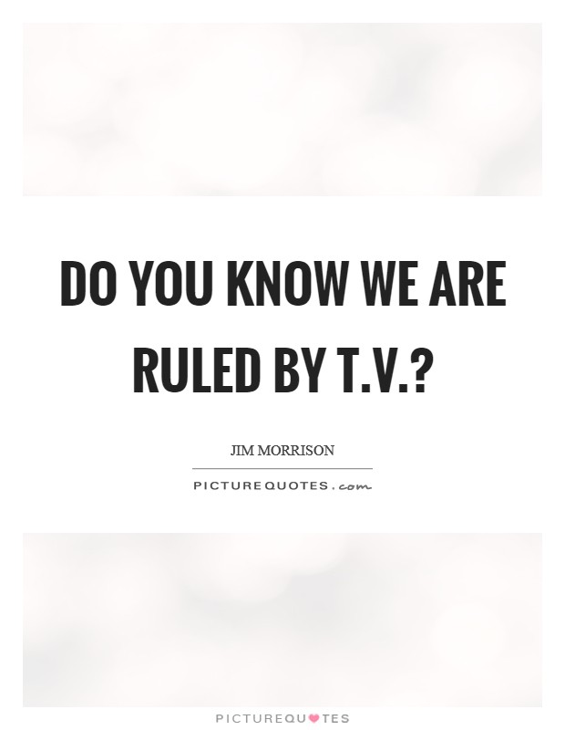 Do you know we are ruled by t.v.? Picture Quote #1