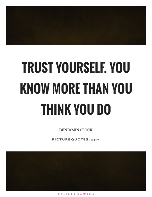 Trust yourself. You know more than you think you do Picture Quote #1
