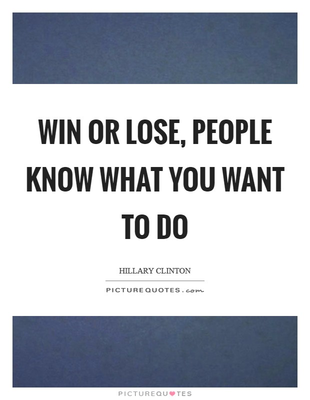 Win or lose, people know what you want to do Picture Quote #1