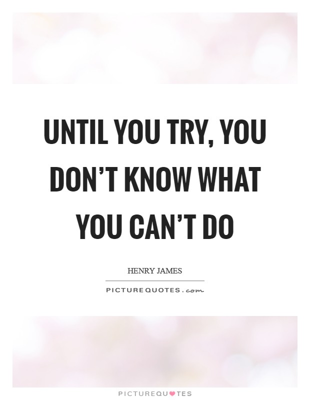 Until you try, you don't know what you can't do Picture Quote #1