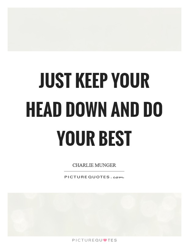 Just keep your head down and do your best Picture Quote #1