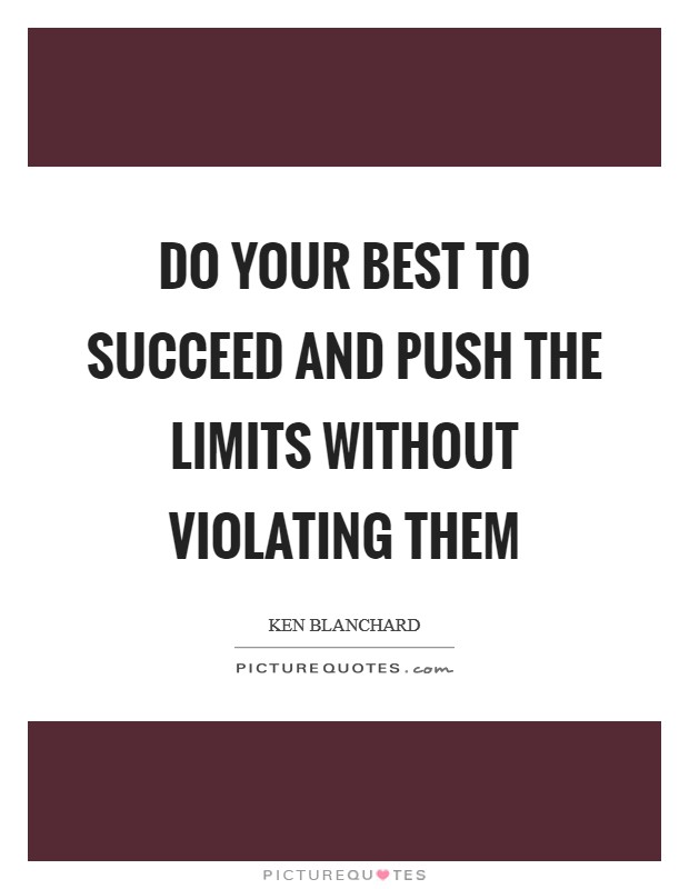 Do your best to succeed and push the limits without violating them Picture Quote #1