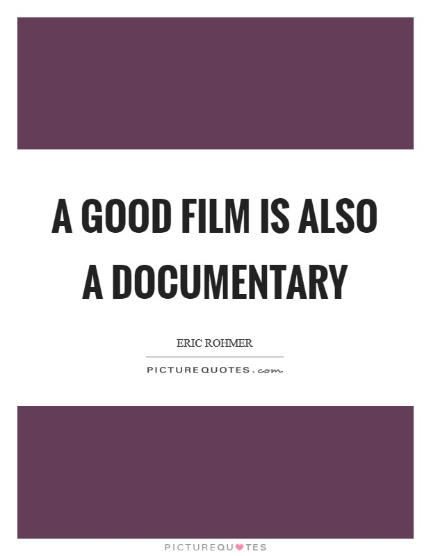 A good film is also a documentary Picture Quote #1
