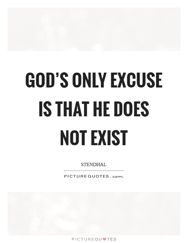God's only excuse is that he does not exist Picture Quote #1