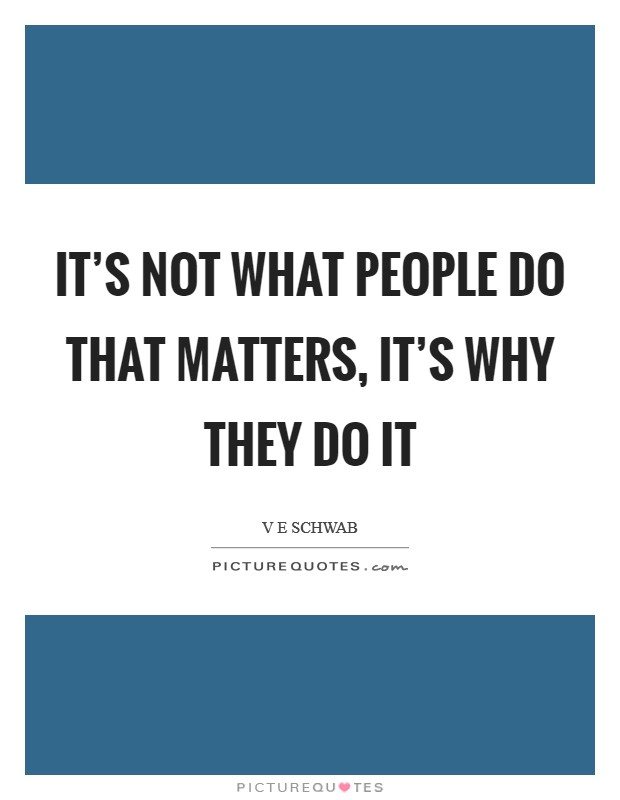 It's not what people do that matters, it's why they do it Picture Quote #1