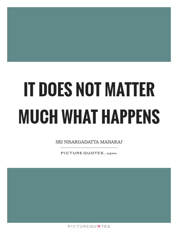 It does not matter much what happens Picture Quote #1
