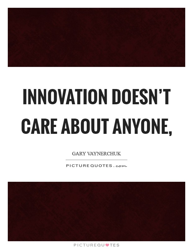 Innovation doesn't care about anyone, Picture Quote #1