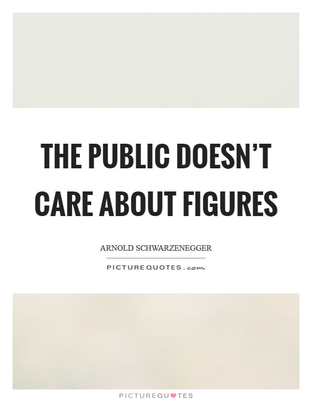 The public doesn't care about figures Picture Quote #1