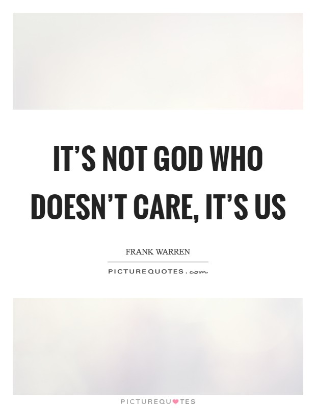 It's not God who doesn't care, it's us Picture Quote #1