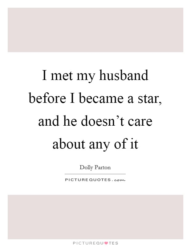 I met my husband before I became a star, and he doesn\'t care ...