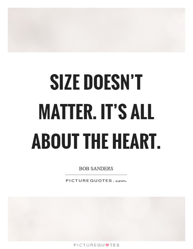 Size doesn't matter. It's all about the heart. Picture Quote #1