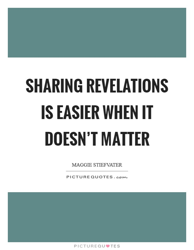 Sharing revelations is easier when it doesn't matter Picture Quote #1