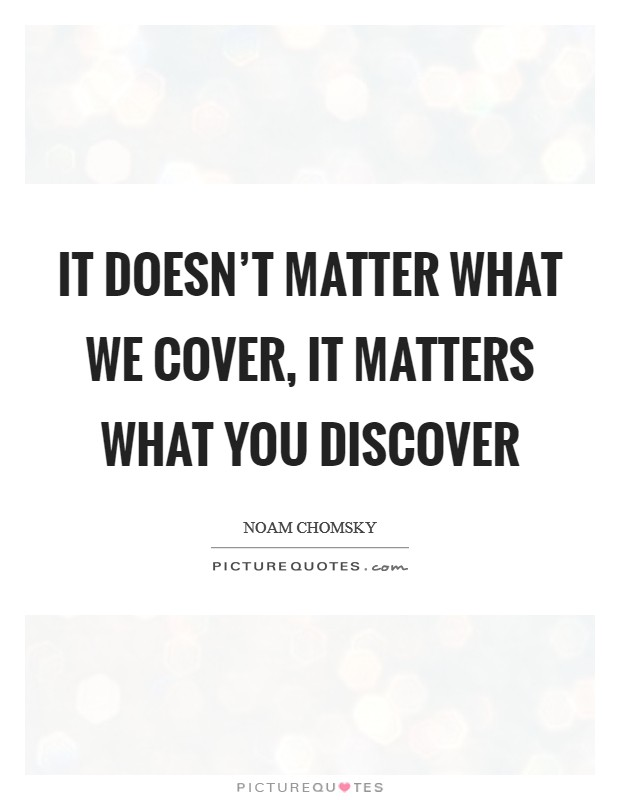 It doesn't matter what we cover, it matters what you discover Picture Quote #1