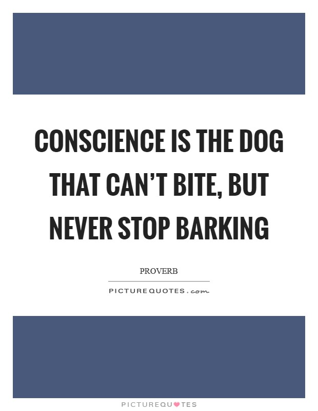 Conscience is the dog that can't bite, but never stop barking Picture Quote #1