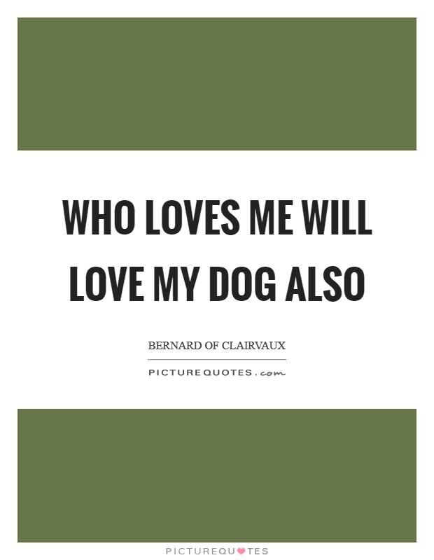 Who loves me will love my dog also Picture Quote #1
