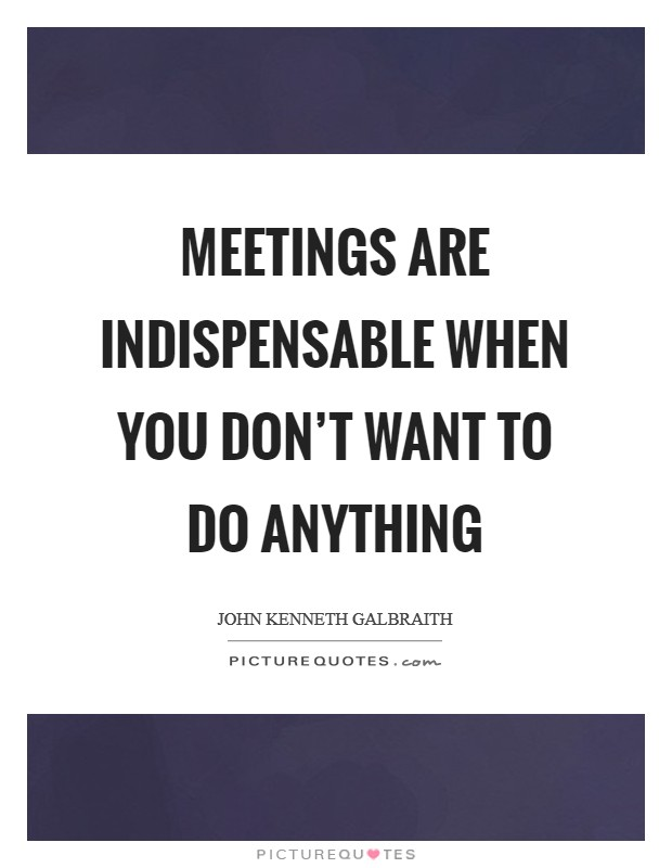 Meetings are indispensable when you don't want to do anything Picture Quote #1