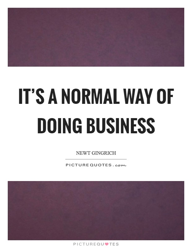 It's a normal way of doing business Picture Quote #1