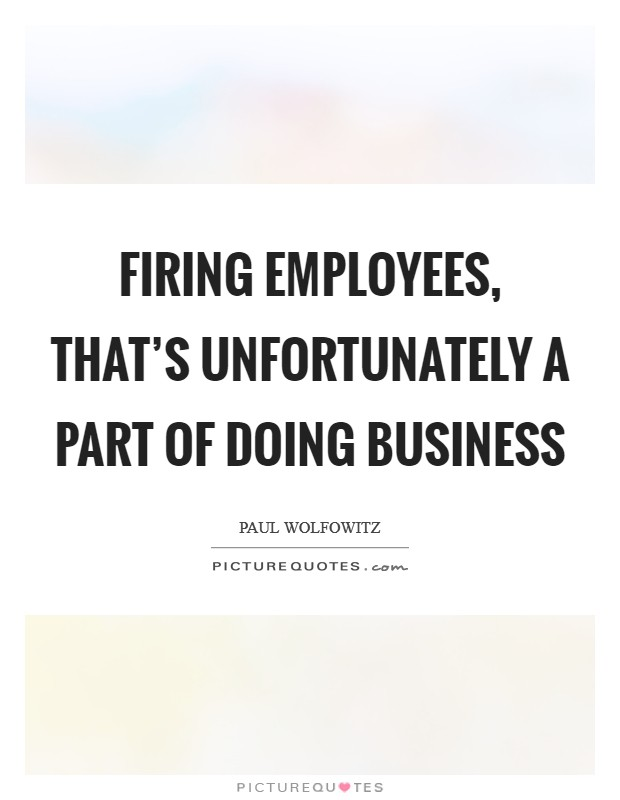 Firing employees, that's unfortunately a part of doing business Picture Quote #1