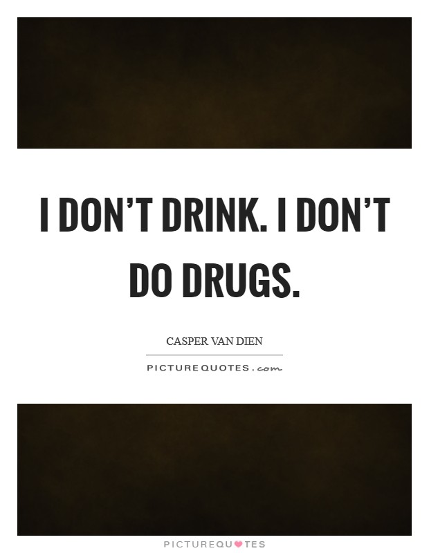 I don't drink. I don't do drugs. Picture Quote #1