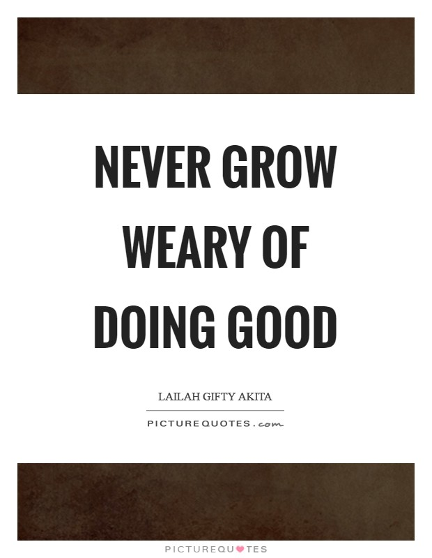 Never grow weary of doing good Picture Quote #1
