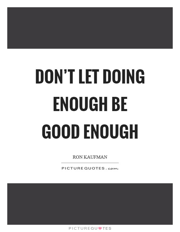 Don't let doing enough be good enough Picture Quote #1