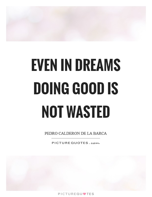Even in dreams doing good is not wasted Picture Quote #1