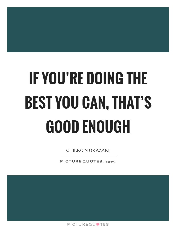 If you're doing the best you can, that's good enough Picture Quote #1